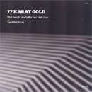 77 KARAT GOLD / What Does It Take To Win Your Oooh - Sanctified Pussy (7