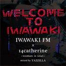 YAZZILLA / IWAWAKI FM × 14Catherine ~ Woman is Soul (MIX-CDR)