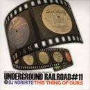 DJ NORIHITO / Underground Railroad 11 - ThisThing Of Ours (MIX-CD)
