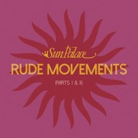 Sun Palace / Rude Movements (Part I & II) (7