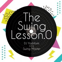 DJ Yoshifumi a.k.a. Swing Master / The Swing Lesson.0 (MIX-CD/紙ジャケット仕様)