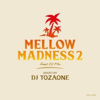 DJ TOZAONE / Mellow Madness 2 (MIX-CD)