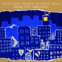 Miles Davis & Robert Glasper feat. Bilal : Ghetto Walkin' (12