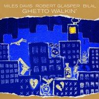 Miles Davis & Robert Glasper feat. Bilal : Ghetto Walkin' (12