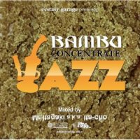 Mr.Itagaki a.k.a. Ita-cho : Bambu Concentrate Jazz (MIX-CD)