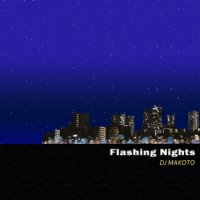 DJ MAKOTO:FLASHING NIGHTS (MIX-CD)