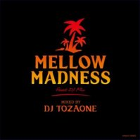 DJ TOZAONE / Mellow Madness (MIX-CD/紙ジャケット仕様)