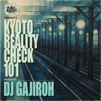 DJ GAJIROH : Kyoto Reality Check 101 (MIX-CD/紙ジャケット仕様)