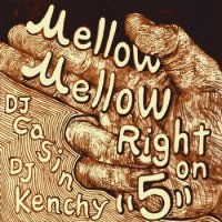 DJ Casin x DJ Kenchy : Mellow Mellow,Right On 5 (MIX-CDR/特典MIX-CD付き)