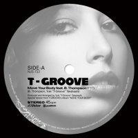 "T-GROOVE :Move Your Body feat. B.Thompson / Roller Skate feat. Precious Lo's (7"")"