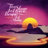 V.A. : Ed Motta Presents Too Slow To Disco Brasil (2LP+DL)