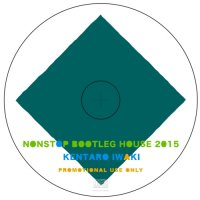 KENTARO IWAKI : NONSTOP BOOTLEG HOUSE 2015 (MIX-CD)