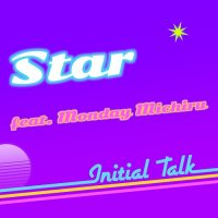 """Initial Talk:Star feat. Monday Michiru (7"""")"""