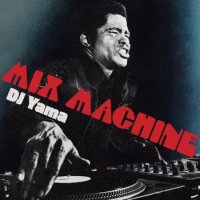 DJ YAMA / DJヤマ : MIX MACHINE (MIX-CD)