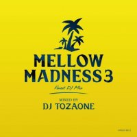 DJ TOZAONE : Mellow  Madness 3 (MIX-CD)