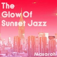 Masaroh : The Glow Of Sunset Jazz (MIX-CD)