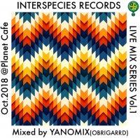 DJ YANOMIX(OBRIGARRD) : INTERSPECIES LIVE MIX SERIES Vol.1 (MIX-CDR)