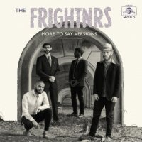 FRIGHTNRS : MORE TO SAY VERSIONS (LP)