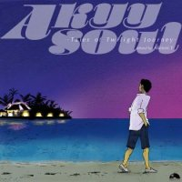 Akinori.Y : Akyy Soul -Tales of Twilight Journey (MIX-CD)