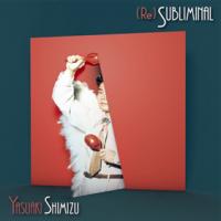清水靖晃 - Yasuaki Shimizu:(Re)Subliminal (LP)