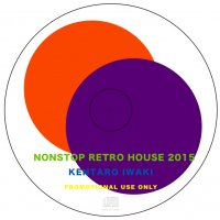Kentaro Iwaki : NONSTOP RETRO HOUSE 2015 (MIX-CD)