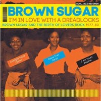 Brown Sugar : I'm In Love With A Dreadlocks: Brown Sugar And The Birth Of Lovers Rock 1977-80 (2LP)