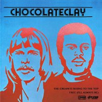 "CHOCOLATECLAY : The Cream Is Rising To The Top / Free (I'll Always Be) (7"")"