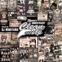 DJ MINOYAMA : CLEAN UP 20years Anniversary Mix -REMINISCENCE OF GOOD OL' DAYZ- (MIX-CD)
