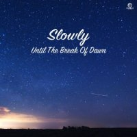 Slowly : Until The Break of Dawn (7