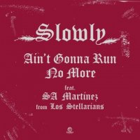 "Slowly : Ain't Gonna Run No More Feat. SA Martinez From Los Stellarians (7"")"