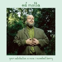 Ed Motta:Your Satisfaction Is Mine / Sweetest Berry (7