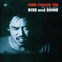 板橋文夫トリオ - FUMIO ITABASHI TRIO : RISE and SHINE (LP/reissue)