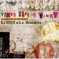 DJ Koco a.k.a. Shimokita : Vinyl Make Me Funky - 70 Minutes Of Dopeness (MIX-CD)
