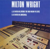 MILTON WRIGHT : BE WITH ME (RYUHEI THE MAN MIAMI 45 EDIT) / BE WITH ME (ORIGINAL)   (7