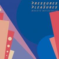松下誠 - Makoto Matsushita : THE PRESSURES AND THE PLEASURES  (LP)