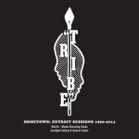 TRIBE : HOMETOWN: DETROIT SESSIONS 1990-2014 (2LP)