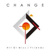 CHANGE : HIT OR MISS / FRIENDS (7