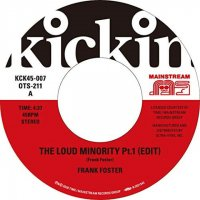 FRANK FOSTER : KICKIN PRESENTS MAINSTREAM 45 - THE LOUD MINORITY (EDIT) PT.1&2 (7