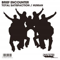 BRIEF ENCOUNTER : TOTAL SATISFACTION / HUMAN (7