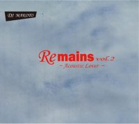 予約商品・DJ MAKOTO : Remains Vol.2〜 Acoustic Lover 〜 (MIX-CD)