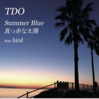 TDO : Summer Blue / 真っ赤な太陽 feat. Bird (7