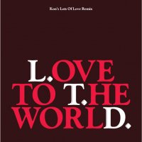 "L.T.D. : LOVE TO THE WORLD (KON'S LOTS OF LOVE REMIX) (12"")"