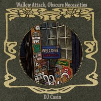 DJ Casin : Wallow Attack,Obscure Necessities (MIX-CD)