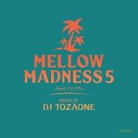 DJ TOZAONE : Mellow Madness 5 (MIX-CD)