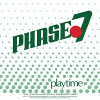 Phase 7 : Playtime (LP/GREEN Vinyl)