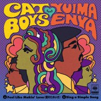 "CAT BOYS feat. Yuima Enya : Feel Like Makin'Love(愛のため息) / Sing A Simple Song (7"")"