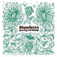 BLUNDETTO : GOOD GOOD THINGS (2LP)