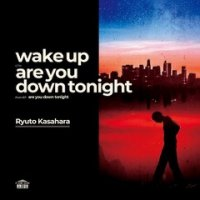 笠原瑠斗 : wake up c/w are are you down tonight (7