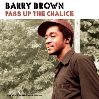 BARRY BROWN : PASS UP THE CHALICE (LP)