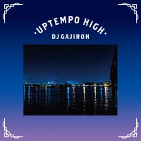DJ GAJIROH (BONGBROS) : UPTEMPO HIGH (MIX-CD)
